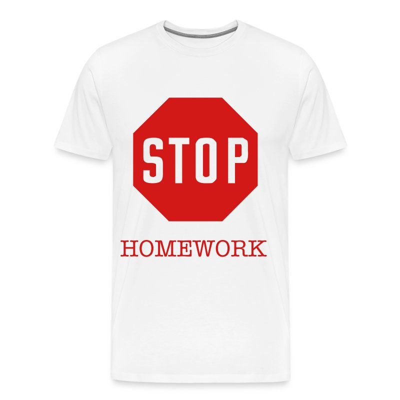 Stop Homework T Shirt Awesome Shop