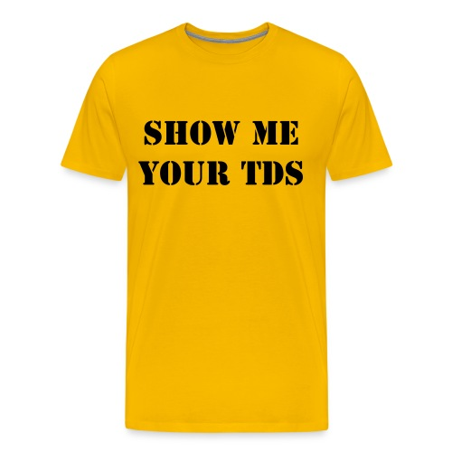 SHOW ME YOUR TDS - Men's Premium T-Shirt