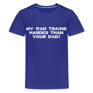 My Dad Trains Harder Than Your Dad - Kids' Premium T-Shirt