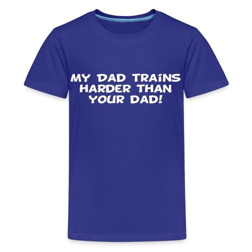 My Dad Trains Harder Than Your Dad - Kids' Premium T-Shirt