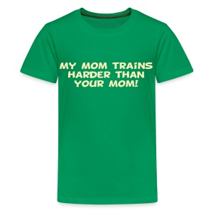 My Mom Trains Harder Than Your Mom - Kids' Premium T-Shirt
