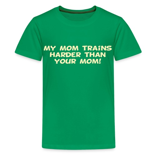 My Mom Trains Harder Than Your Mom - Kids' Premium T-Shirt