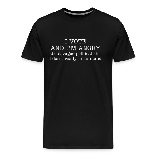 I Vote and I'm Angry - Men's Premium T-Shirt