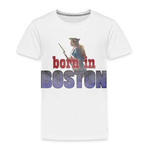 Born in Boston Toddler T-Shirt - Toddler Premium T-Shirt