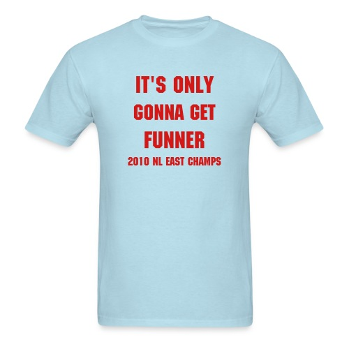 Only Gonna Get Funner- 2010 NL EAST CHAMPS - Men's T-Shirt