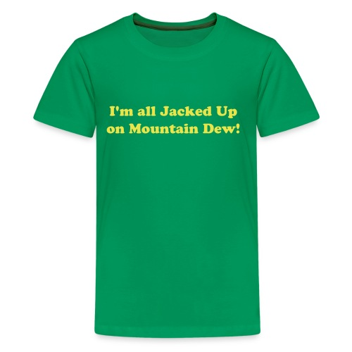 I AM ALL JACKED UP ON MOUNTAIN DEW Child T-Shirt - Kids' Premium T-Shirt