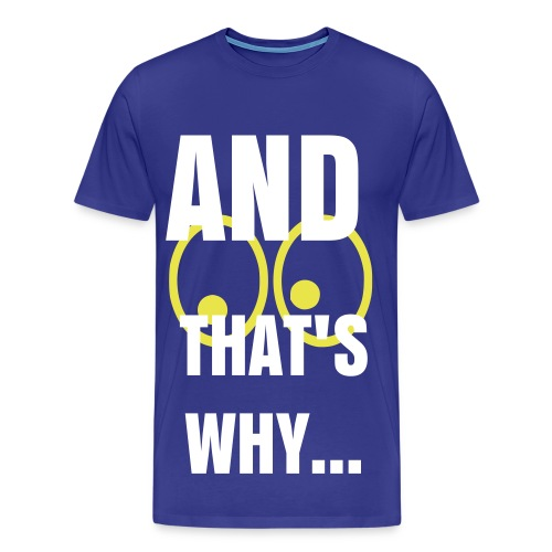 And See Thats Why - Men's Premium T-Shirt