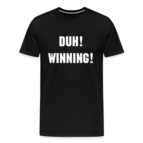DUH! WINNING! T-Shirt - Men's Premium T-Shirt