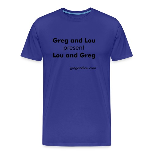 Greg and Lou present Lou and Greg - Men's Premium T-Shirt
