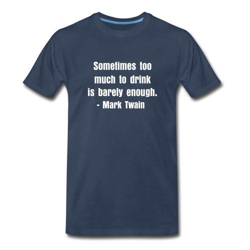 Sometimes too much to drink is barely enough - Men's Premium T-Shirt