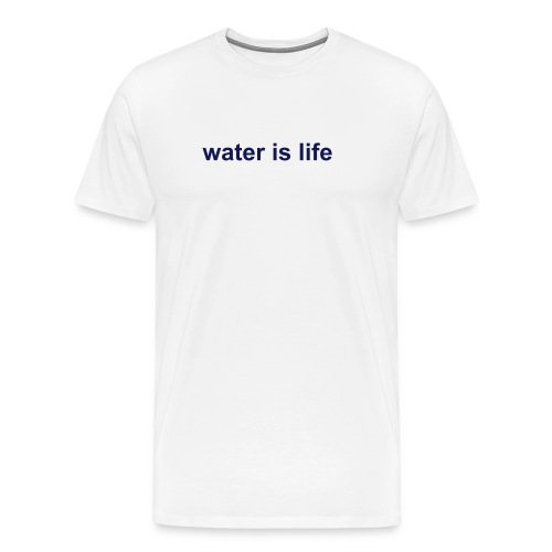 Water Is Life Shirt - Men's Premium T-Shirt