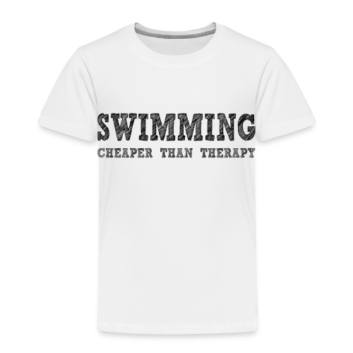Swimming Cheaper Than Therapy - Toddler Premium T-Shirt