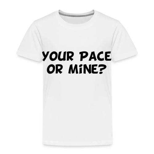 Your Pace or Mine - Toddler Premium T-Shirt