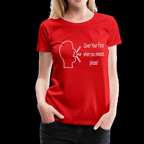 Cover your face when you sneeze please - Women's Premium T-Shirt
