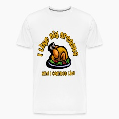 I Like Big Breasts And I Cannot Lie! Thanksgiving  T-Shirts