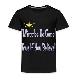Miracles do come true if you believe - Toddler Premium T-Shirt
