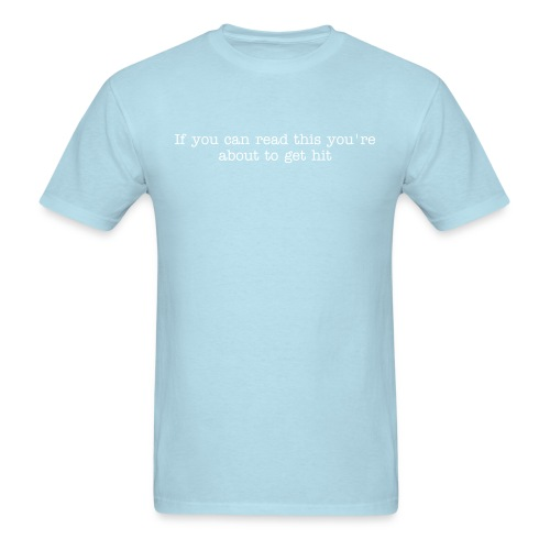 If You Can Read This You're About To Be Hit - Men's T-Shirt