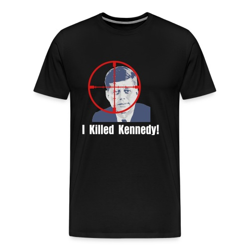 I Killed Kennedy! - Men's Premium T-Shirt