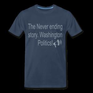 The Never Ending story. Washington Politics! - Men's Premium T-Shirt