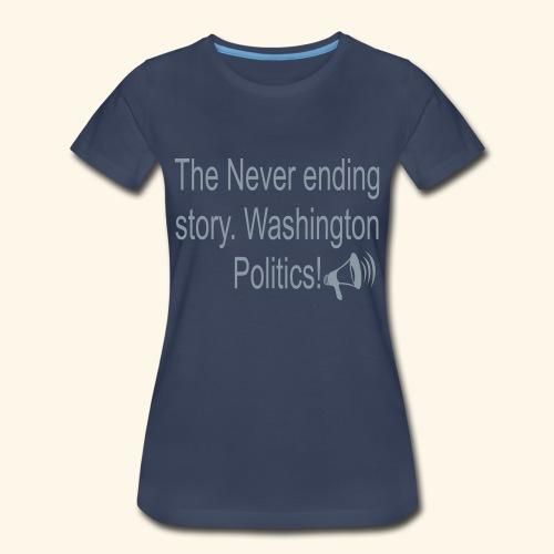 The Never Ending story. Washington Politics! - Women's Premium T-Shirt