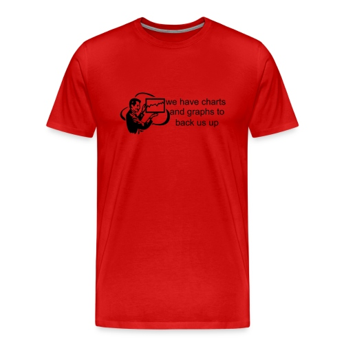 We have charts and graphs to back us up. (Black on red) - Men's Premium T-Shirt