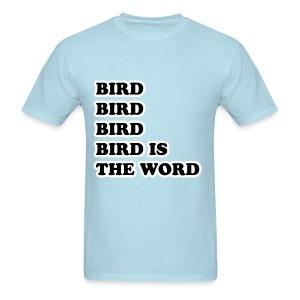 Bird is the word shirt - Men's T-Shirt