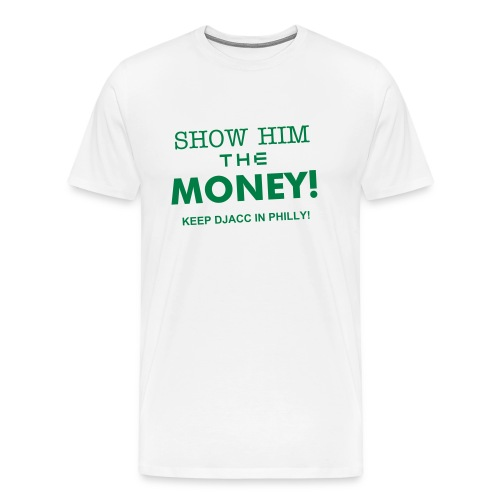Show Him The Money - Men's Premium T-Shirt