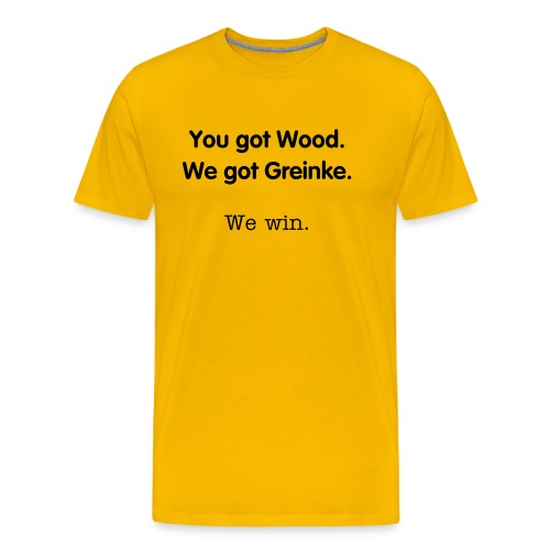 You got Wood. - Men's Premium T-Shirt