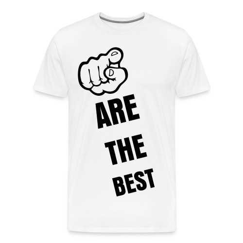 You are The Best T-Shirt - Men's Premium T-Shirt