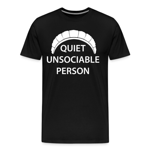 Quiet Unsociable Shirt - Men's Premium T-Shirt