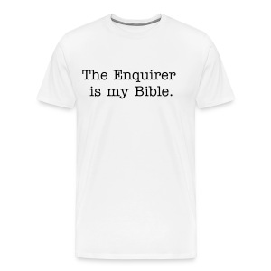 T-shirt The Enquirer is my Bible. - Uncomfortable Tees - Men's Premium T-Shirt