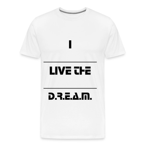 i LIVE THE D.R.E.A.M. (WHITE) - Men's Premium T-Shirt