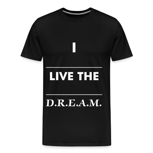 i LIVE THE D.R.E.A.M. (BLACK 1) - Men's Premium T-Shirt