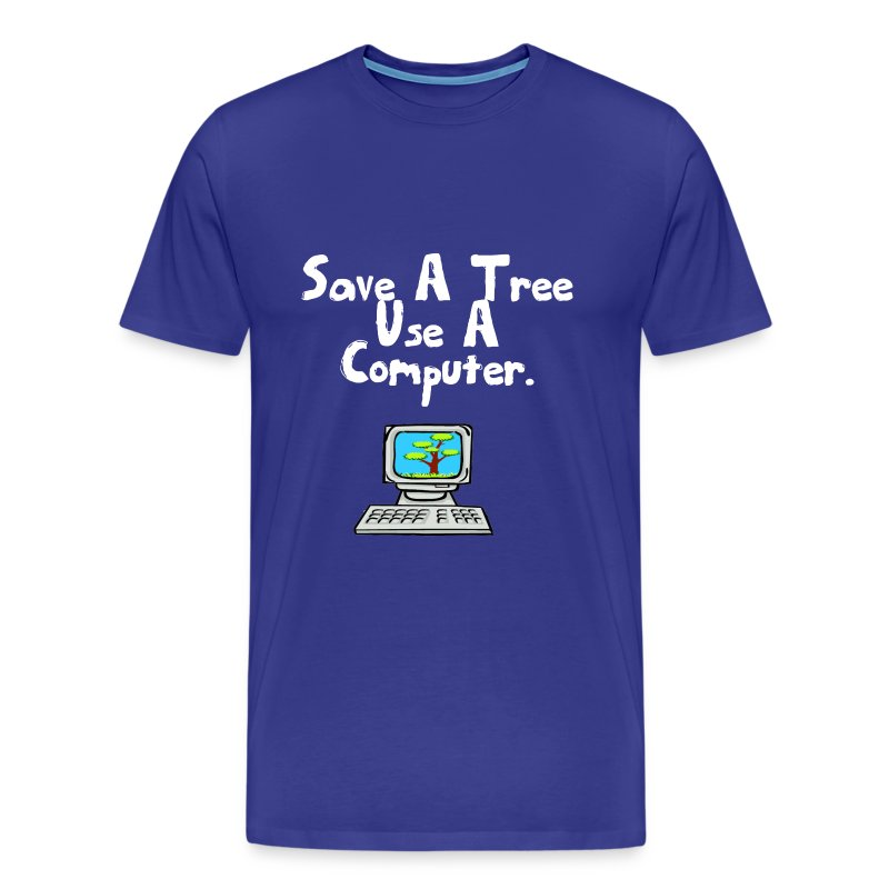Save a tree use a computer - Men's Premium T-Shirt