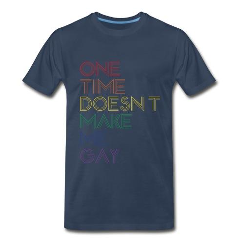 One time doesn't make me gay - Men's Premium T-Shirt