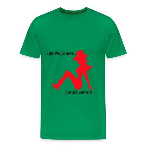 I get the Job done - Men's Premium T-Shirt