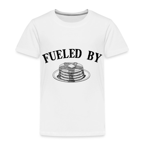 Fueled By Pancakes Toddler T-Shirt - Toddler Premium T-Shirt