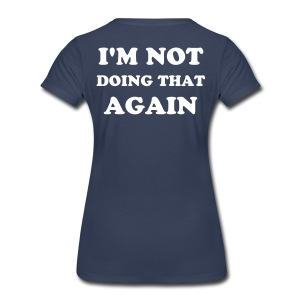I'M NOT DOING THAT AGAIN - Women's Premium T-Shirt