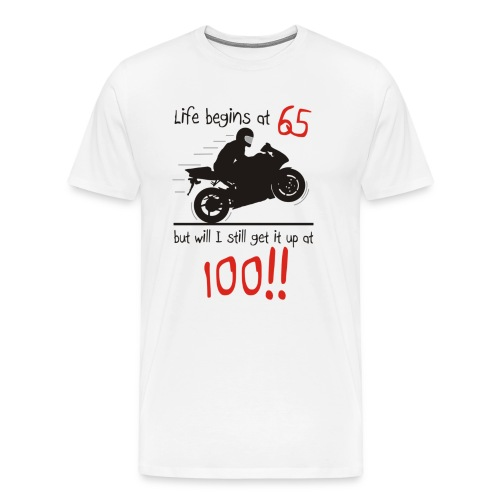 Life begins at 65, but will I get it up - Men's Premium T-Shirt