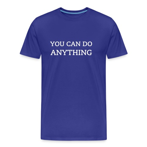 You Can Do Anything - Men's Premium T-Shirt