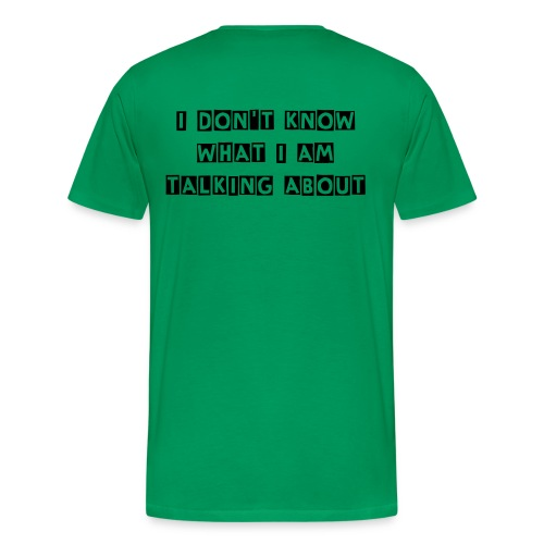 (2-Sided) I don't know what I am talking about - Men's Premium T-Shirt