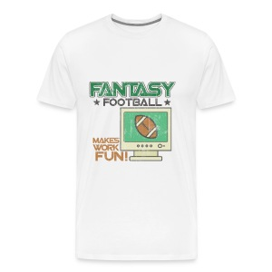 Fantasy Football Makes Work Fun - Men's Premium T-Shirt