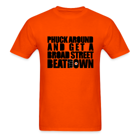 Phuck Around And Get A Broad Street Beat Down Shirt ~ 351