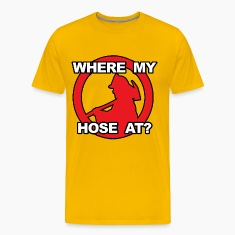 Where My Hose At Firefighter T-Shirts