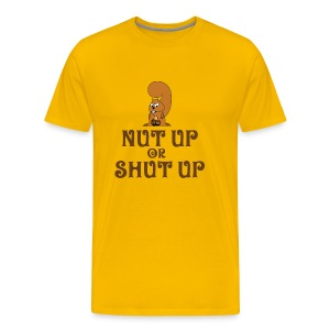 Nut Up Or ... - Men's Premium T-Shirt