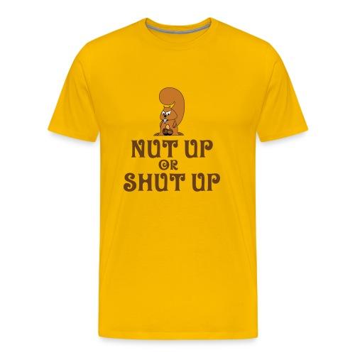 Nut Up Or ... - Men's Premium T-Shirt