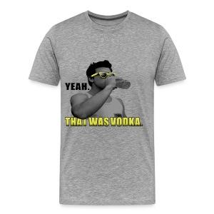 That was vodka - Men's Premium T-Shirt