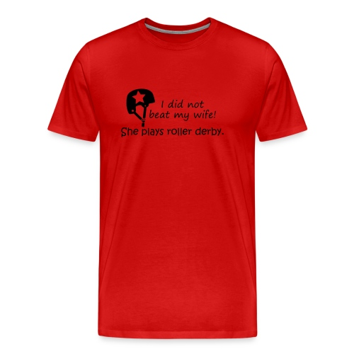 I did not beat my wife. She plays roller derby. - Men's Premium T-Shirt