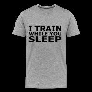 T-Shirts ~ Men's Premium T-Shirt ~ I Train While You Sleep Men's T
