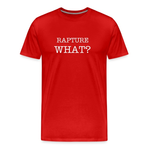 rapture what - Men's Premium T-Shirt
